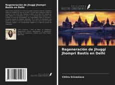Portada del libro de Regeneración de Jhuggi Jhompri Bastis en Delhi