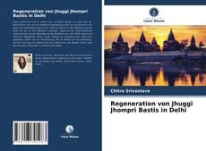 Bookcover of Regeneration von Jhuggi Jhompri Bastis in Delhi