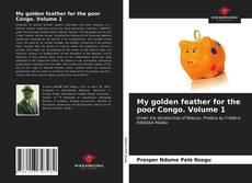 My golden feather for the poor Congo. Volume 1 kitap kapağı