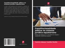 Bookcover of Constitucionalidade aditiva no sistema jurídico equatoriano