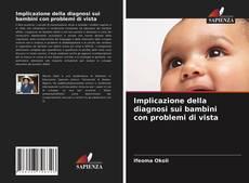 Copertina di Implicazione della diagnosi sui bambini con problemi di vista
