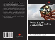 Bookcover of Control of credit cooperatives in the field of construction