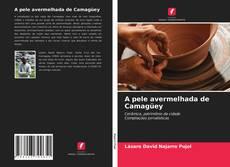 A pele avermelhada de Camagüey kitap kapağı