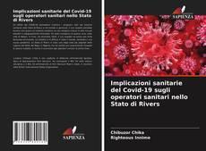 Bookcover of Implicazioni sanitarie del Covid-19 sugli operatori sanitari nello Stato di Rivers