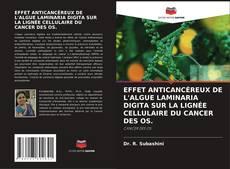 Bookcover of EFFET ANTICANCÉREUX DE L'ALGUE LAMINARIA DIGITA SUR LA LIGNÉE CELLULAIRE DU CANCER DES OS.