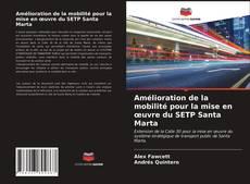 Bookcover of Amélioration de la mobilité pour la mise en œuvre du SETP Santa Marta