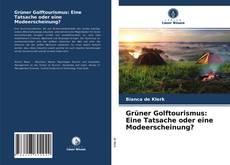 Grüner Golftourismus: Eine Tatsache oder eine Modeerscheinung? kitap kapağı