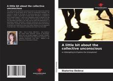 Copertina di A little bit about the collective unconscious