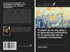 El papel de los big data y el aprendizaje automático en el desarrollo de las ciudades inteligentes的封面