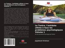 Bookcover of Le Tantra, l'antidote ultime à tous les problèmes psychologiques Volume 1