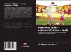 Bookcover of Personnes âgées + exercice physique = santé