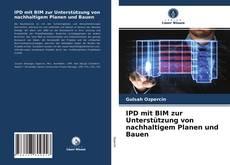 Buchcover von IPD mit BIM zur Unterstützung von nachhaltigem Planen und Bauen