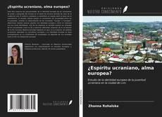 Bookcover of ¿Espíritu ucraniano, alma europea?