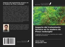 Bookcover of Impacto del tratamiento térmico en la madera de Pinus roxburghii