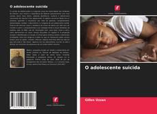 Couverture de O adolescente suicida