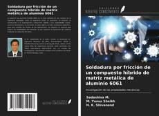 Portada del libro de Soldadura por fricción de un compuesto híbrido de matriz metálica de aluminio 6061