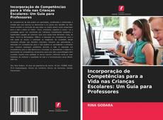 Incorporação de Competências para a Vida nas Crianças Escolares: Um Guia para Professores的封面
