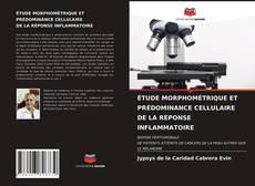 Copertina di ÉTUDE MORPHOMÉTRIQUE ET PRÉDOMINANCE CELLULAIRE DE LA RÉPONSE INFLAMMATOIRE