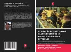 UTILIZAÇÃO DE SUBSTRATOS GLUCONEOGÉNICOS NA ENGORDA DE GADO EM ESTÁBULOS kitap kapağı