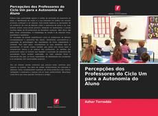Percepções dos Professores do Ciclo Um para a Autonomia do Aluno的封面