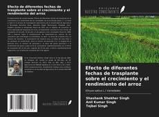 Bookcover of Efecto de diferentes fechas de trasplante sobre el crecimiento y el rendimiento del arroz