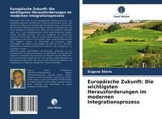 Обложка Europäische Zukunft: Die wichtigsten Herausforderungen im modernen Integrationsprozess