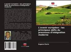 Bookcover of L'avenir européen : les principaux défis du processus d'intégration moderne