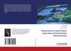 Bookcover of PREVENTION OF CYBER ATTACKS USING EMAIL SPAM DETECTION AND MITIGATION