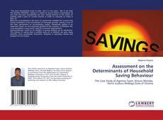 Bookcover of Assessment on the Determinants of Household Saving Behaviour