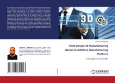 Bookcover of From Design to Manufacturing Based on Additive Manufacturing Platform