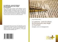 Copertina di Le judaïsme : point de départ du christianisme chez Hegel et Feuerbach