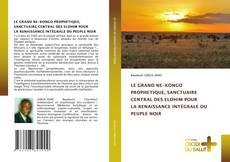 Borítókép a  LE GRAND NE-KONGO PROPHETIQUE, SANCTUAIRE CENTRAL DES ELOHIM POUR LA RENAISSANCE INTÉGRALE DU PEUPLE NOIR - hoz