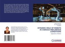 Bookcover of DYNAMIC ROLE OF ROBOTS IN VARIOUS PRECARIOUS CONDITIONS