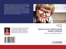 Обложка Savior of you child's pearly whites: Zirconia