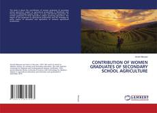 Bookcover of CONTRIBUTION OF WOMEN GRADUATES OF SECONDARY SCHOOL AGRICULTURE