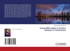 Bookcover of Using SMA cables in friction damper in metal brace