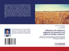 Bookcover of Influence of moisture regimes on growth and yield of wheat cultivars