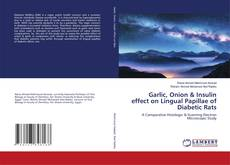 Bookcover of Garlic, Onion & Insulin effect on Lingual Papillae of Diabetic Rats
