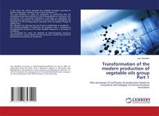 Bookcover of Transformation of the modern production of vegetable oils group Part 1