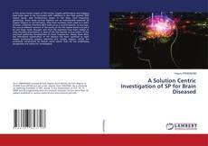 A Solution Centric Investigation of SP for Brain Diseased kitap kapağı