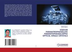 Bookcover of SODIUM PARANITROPHENOLATE PARANITOPHENOL(SPPD) OPTICAL SINGLE CRYSTALS
