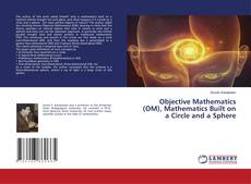 Bookcover of Objective Mathematics (OM), Mathematics Built on a Circle and a Sphere