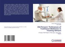 Bookcover of Old Persons' Preferences of Traditional Medicines in Treating Ailment