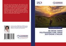 AB ORTAK TARIM POLİTİKASININ TÜRK TARIM SEKTÖRÜNE ETKİLERİ kitap kapağı