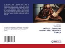 Bookcover of A Critical Overview of Gender–based Violence in Uganda