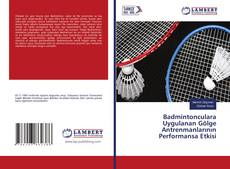 Badmintonculara Uygulanan Gölge Antrenmanlarının Performansa Etkisi kitap kapağı