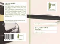 Bookcover of Yves, Le Président Volume II