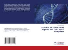 Copertina di Activities of Sulfonamide Ligands and Their Metal Complexes