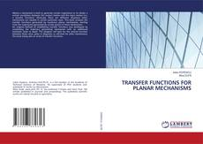 Bookcover of TRANSFER FUNCTIONS FOR PLANAR MECHANISMS