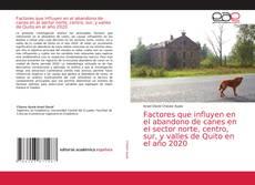 Copertina di Factores que influyen en el abandono de canes en el sector norte, centro, sur, y valles de Quito en el año 2020